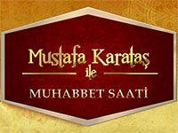 Mustafa Karataş ile Muhabbet Saati Son Bölüm İzle