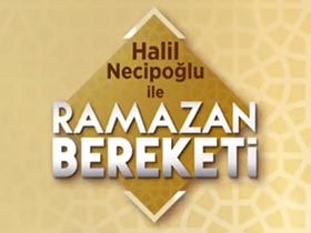 Halil Necipoğlu ile Ramazan Bereketi